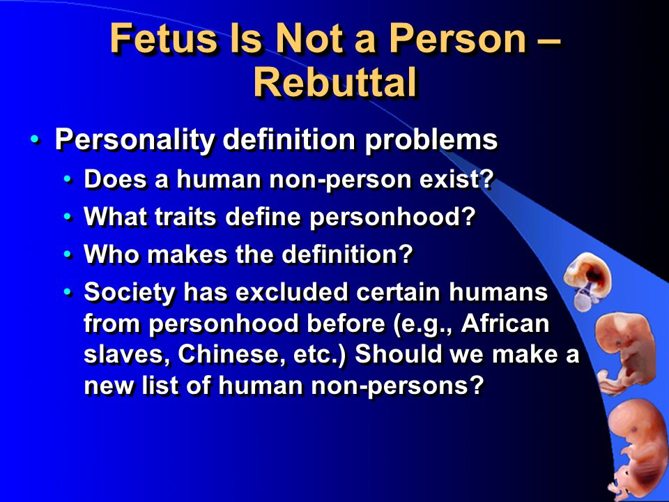 Fetus Is Not a Person – Rebuttal Personality definition problems Does a human non-person exist.