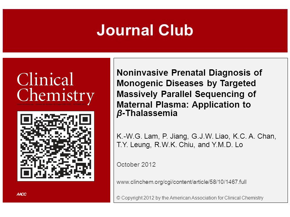 © Copyright 2009 by the American Association for Clinical Chemistry Main results  NIPD of fetal mutational status in the 1 st family  Paternal mutation (-CTTT deletion) was detected by deep sequencing (60/741 reads)  Maternal haplotype carrying wild-type HBB gene was over-represented  Conclusion: The fetus was a heterozygous carrier