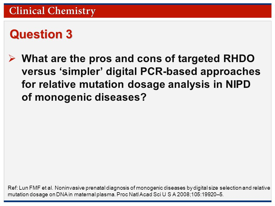 © Copyright 2009 by the American Association for Clinical Chemistry Question 3 Ref: Lun FMF et al. Noninvasive prenatal diagnosis of monogenic disease