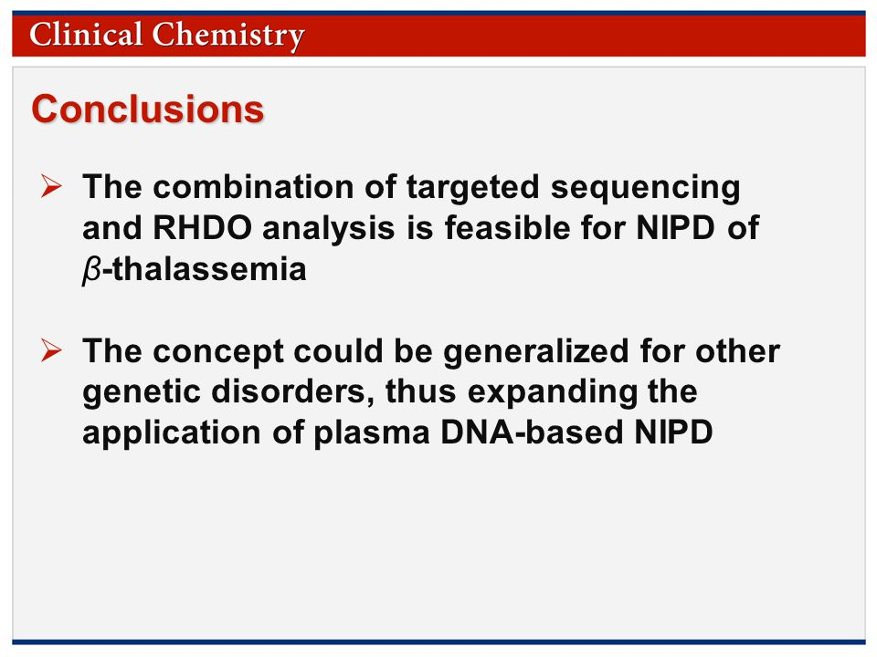 © Copyright 2009 by the American Association for Clinical Chemistry Conclusions  The combination of targeted sequencing and RHDO analysis is feasible for NIPD of β-thalassemia  The concept could be generalized for other genetic disorders, thus expanding the application of plasma DNA-based NIPD