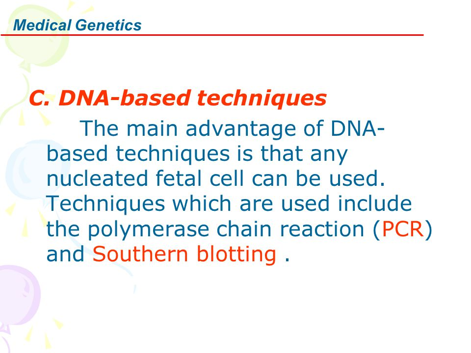 Medical Genetics C. DNA-based techniques The main advantage of DNA- based techniques is that any nucleated fetal cell can be used. Techniques which ar