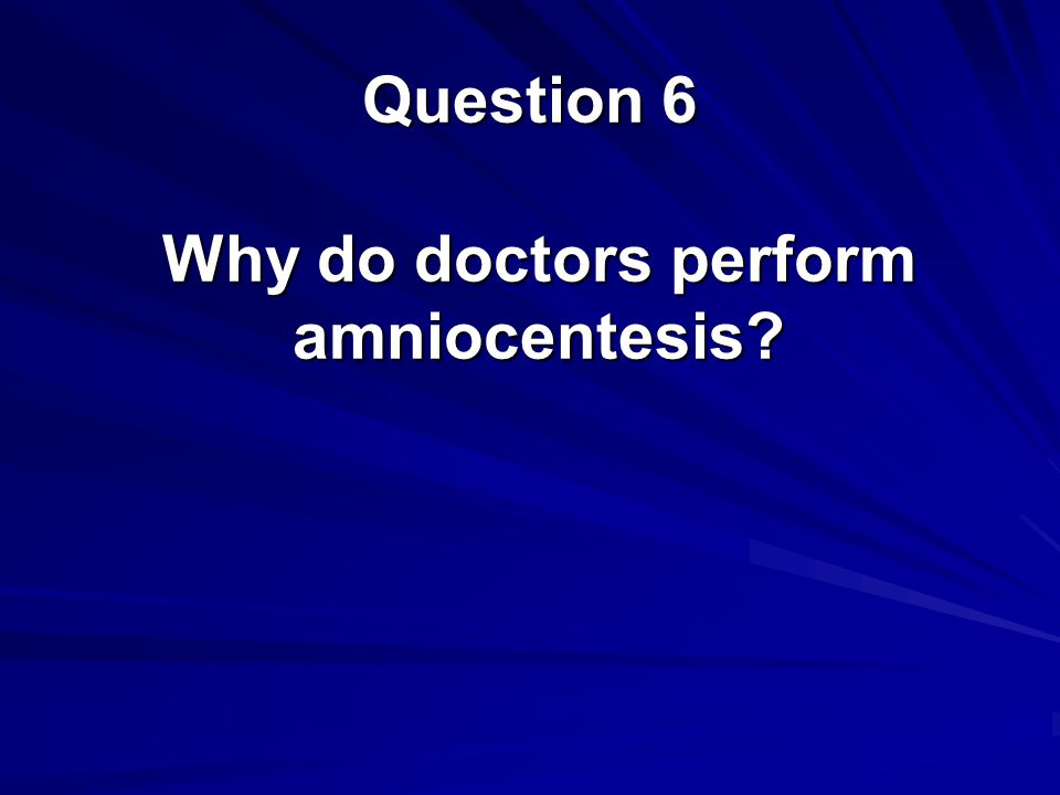Why do doctors perform amniocentesis? Question 6