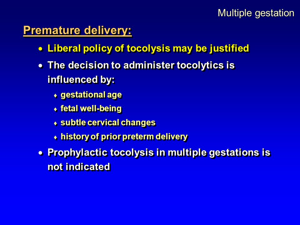 Multiple gestation Premature delivery:  Liberal policy of tocolysis may be justified  The decision to administer tocolytics is influenced by:  gest