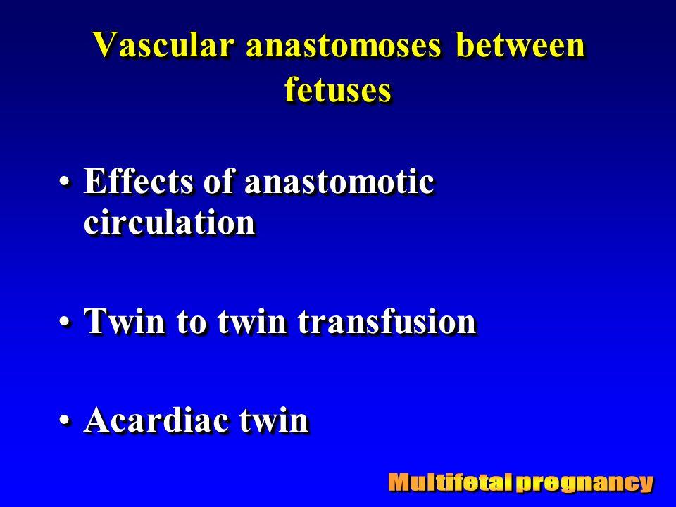 Vascular anastomoses between fetuses Effects of anastomotic circulationEffects of anastomotic circulation Twin to twin transfusionTwin to twin transfu
