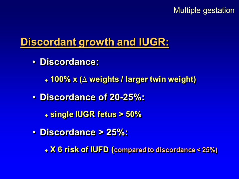 Multiple gestation Discordant growth and IUGR: Discordance:Discordance:  100% x (  weights / larger twin weight) Discordance of 20-25%:Discordance o