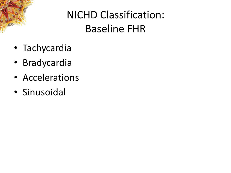 NICHD Classification: Baseline FHR Tachycardia Bradycardia Accelerations Sinusoidal