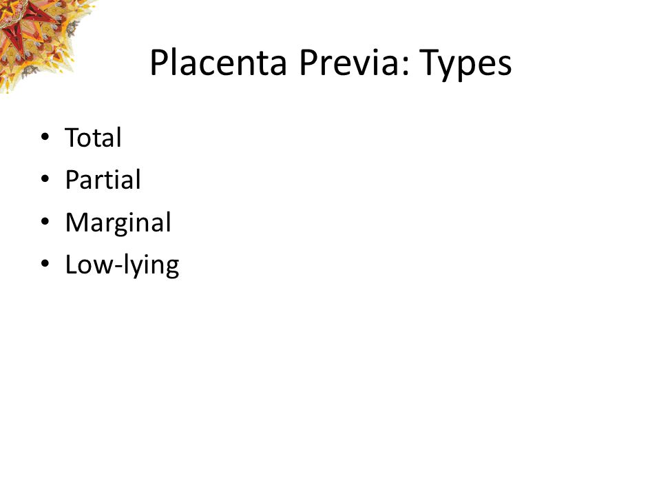 Placenta Previa: Types Total Partial Marginal Low-lying