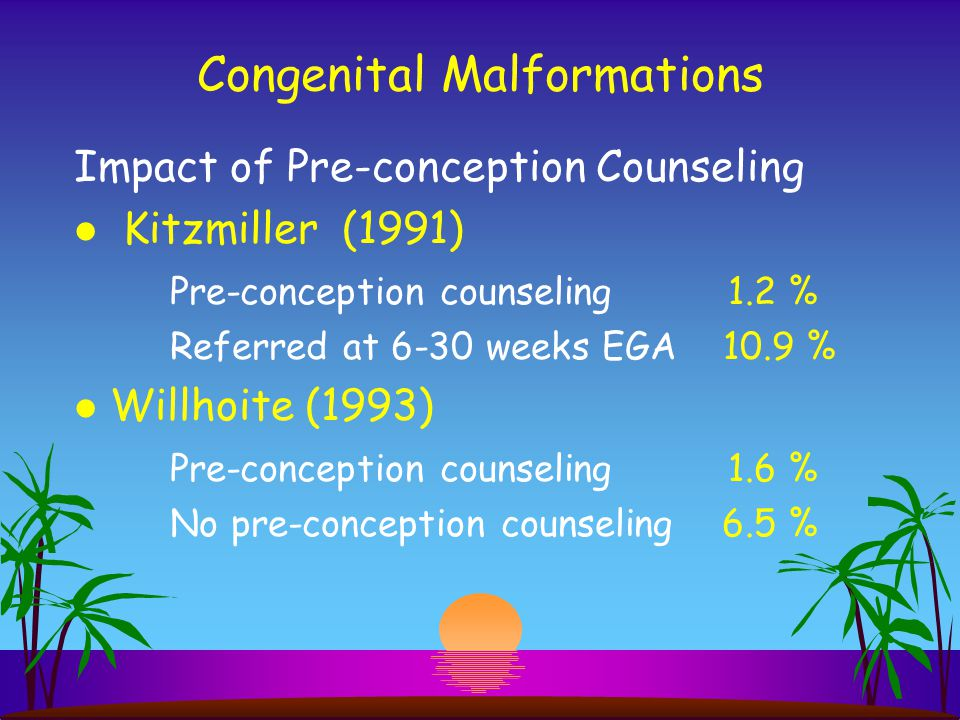 Congenital Malformations Impact of Pre-conception Counseling l Kitzmiller (1991) Pre-conception counseling 1.2 % Referred at 6-30 weeks EGA 10.9 % l W