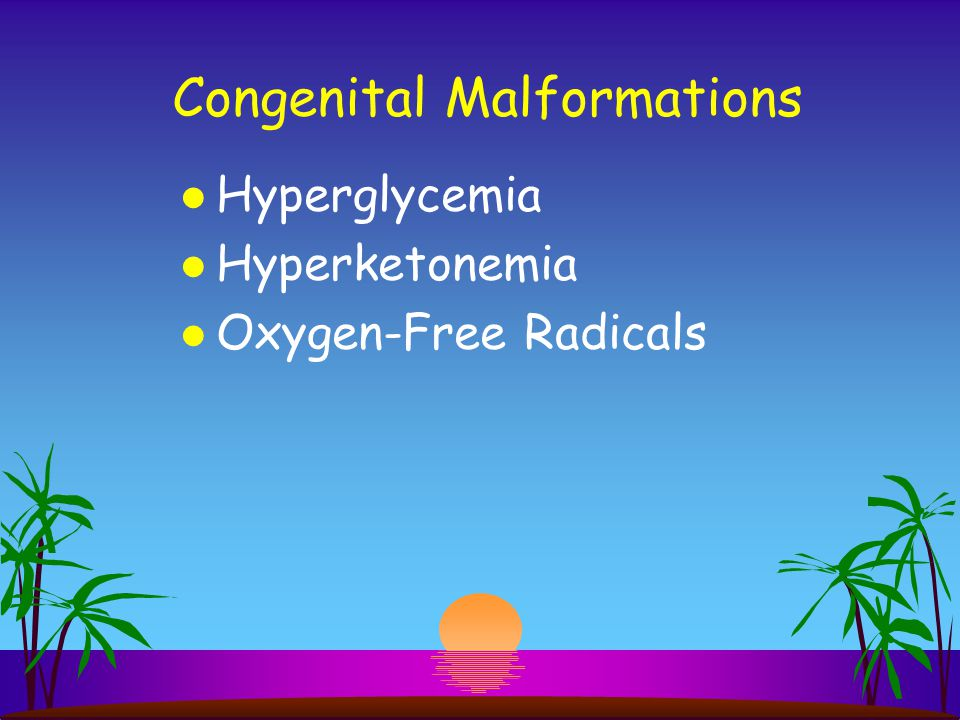 Congenital Malformations l Hyperglycemia l Hyperketonemia l Oxygen-Free Radicals