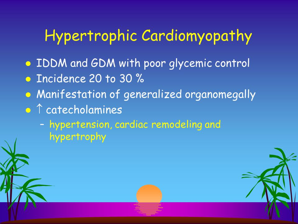 Hypertrophic Cardiomyopathy l IDDM and GDM with poor glycemic control l Incidence 20 to 30 % l Manifestation of generalized organomegally l  catechol