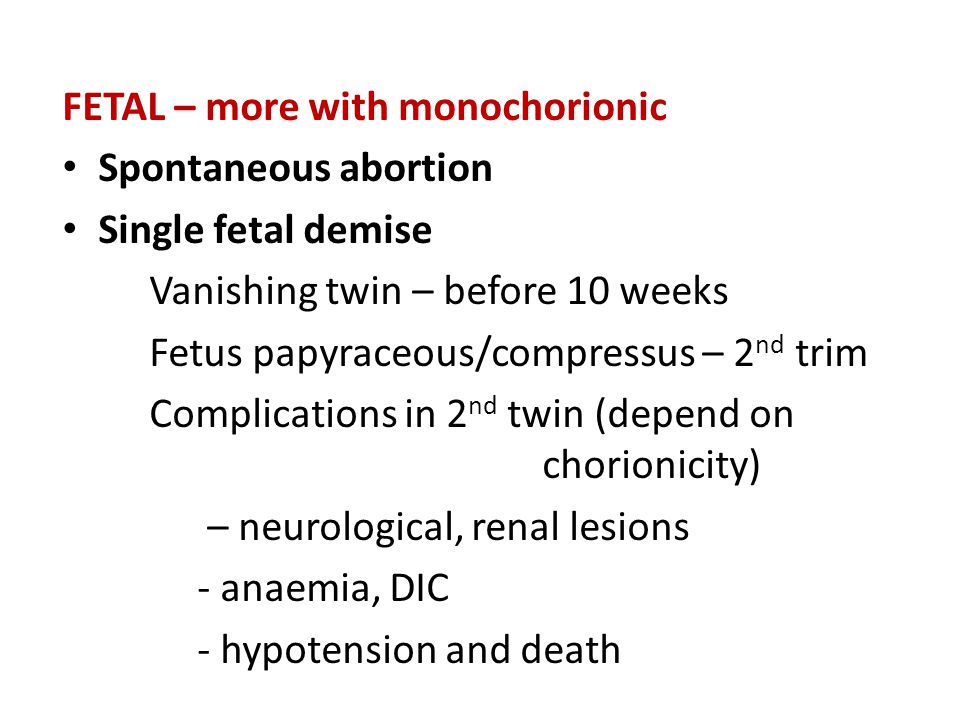 FETAL – more with monochorionic Spontaneous abortion Single fetal demise Vanishing twin – before 10 weeks Fetus papyraceous/compressus – 2 nd trim Com