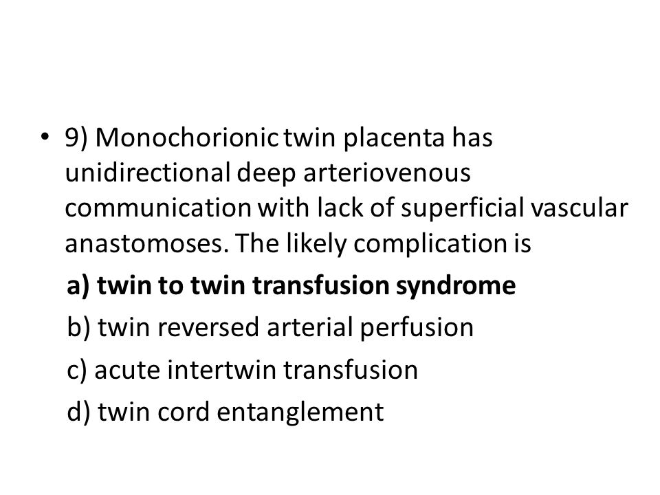 9) Monochorionic twin placenta has unidirectional deep arteriovenous communication with lack of superficial vascular anastomoses. The likely complicat