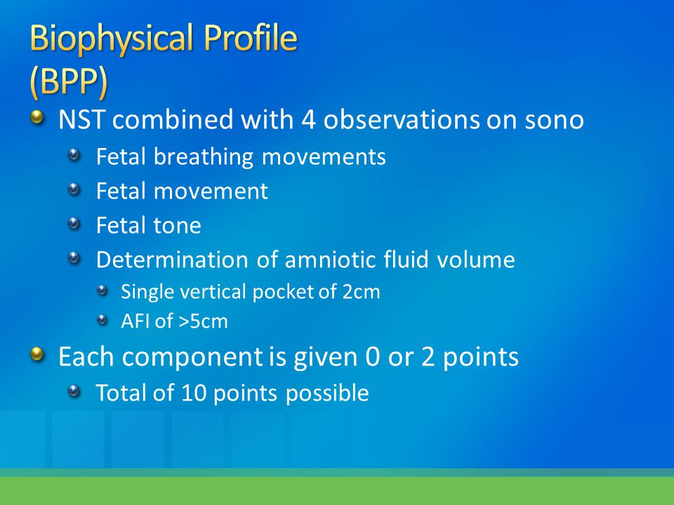 NST combined with 4 observations on sono Fetal breathing movements Fetal movement Fetal tone Determination of amniotic fluid volume Single vertical po