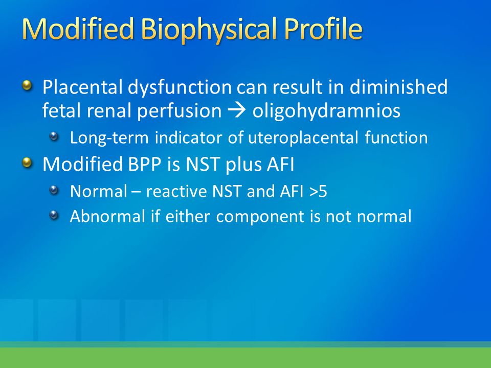 Placental dysfunction can result in diminished fetal renal perfusion  oligohydramnios Long-term indicator of uteroplacental function Modified BPP is