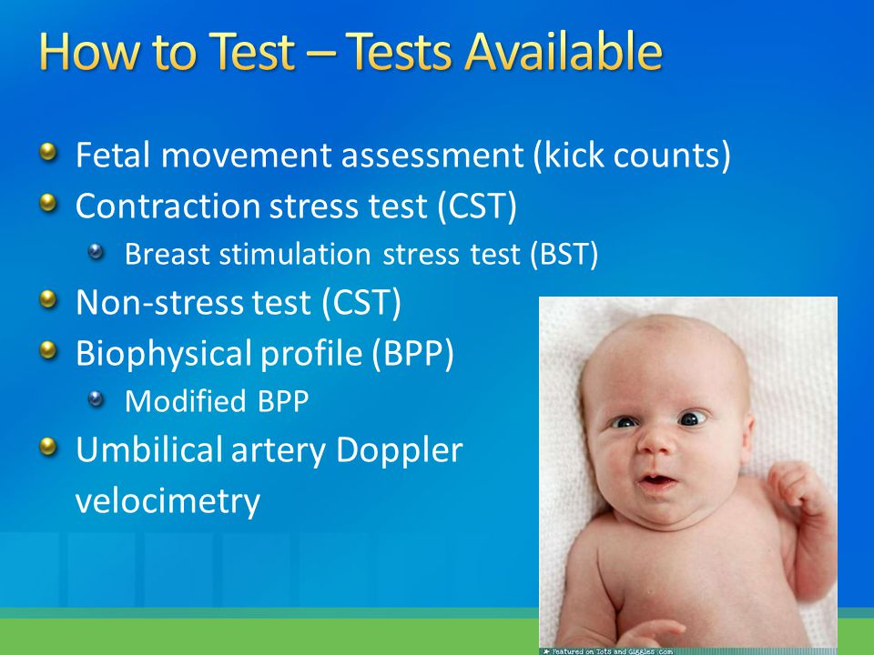Fetal movement assessment (kick counts) Contraction stress test (CST) Breast stimulation stress test (BST) Non-stress test (CST) Biophysical profile (