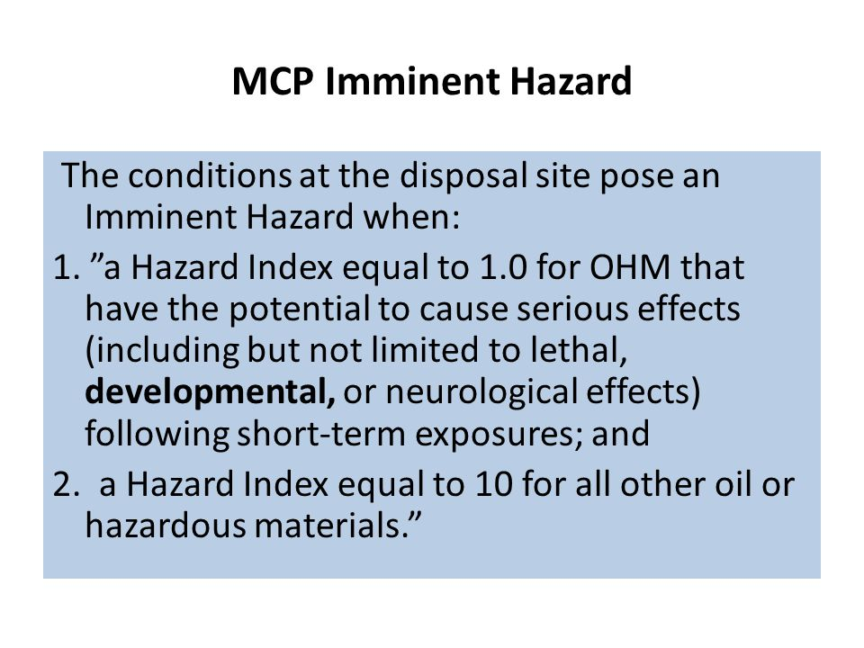 MCP Imminent Hazard The conditions at the disposal site pose an Imminent Hazard when: 1.