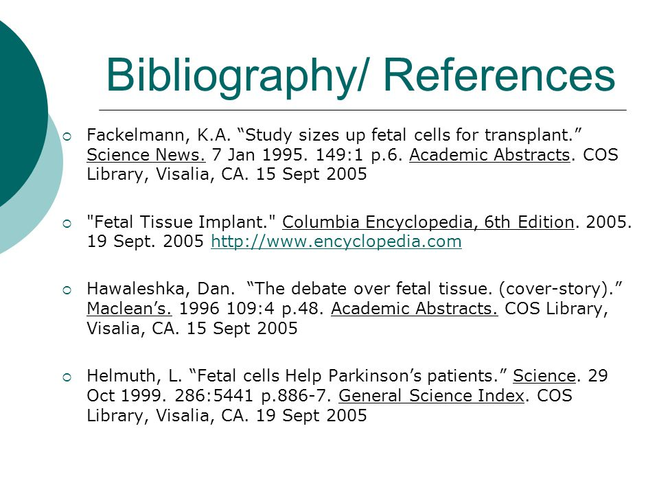 """Bibliography/ References  Fackelmann, K.A. """"Study sizes up fetal cells for transplant."""" Science News. 7 Jan 1995. 149:1 p.6. Academic Abstracts. COS"""
