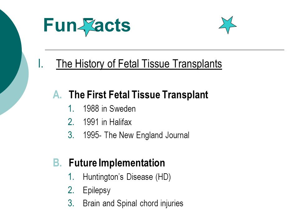 Fun Facts I. The History of Fetal Tissue Transplants A.