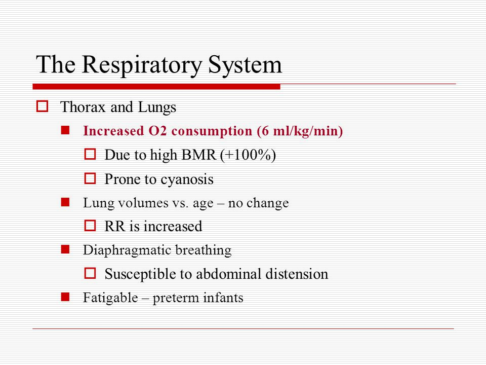 The Respiratory System  Thorax and Lungs Increased O2 consumption (6 ml/kg/min)  Due to high BMR (+100%)  Prone to cyanosis Lung volumes vs.