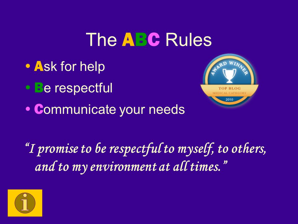 """The ABC Rules A sk for help B e respectful C ommunicate your needs """"I promise to be respectful to myself, to others, and to my environment at all time"""