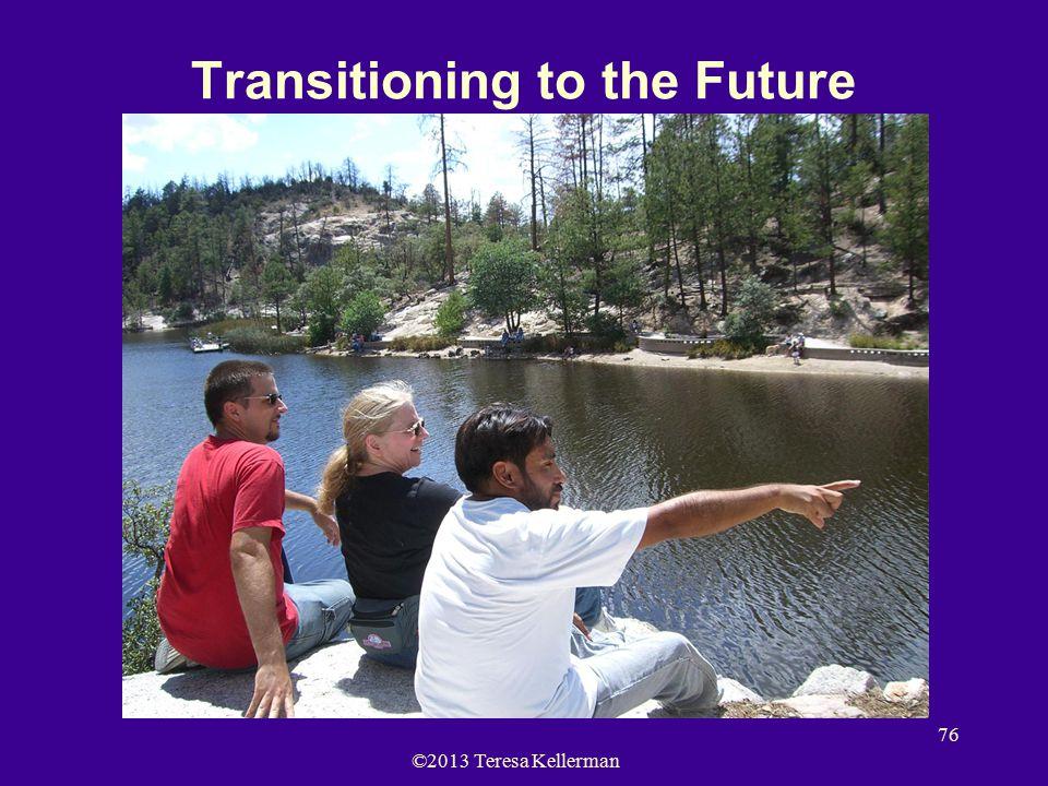 ©2013 Teresa Kellerman 76 Transitioning to the Future Presentation by Teresa Kellerman Fetal Alcohol Resource Center