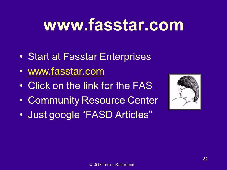 ©2013 Teresa Kellerman 82 www.fasstar.com Start at Fasstar Enterprises www.fasstar.com Click on the link for the FAS Community Resource Center Just google FASD Articles