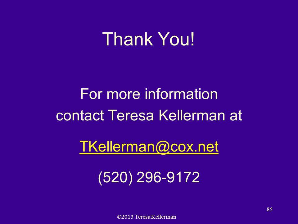 ©2013 Teresa Kellerman 85 Thank You.