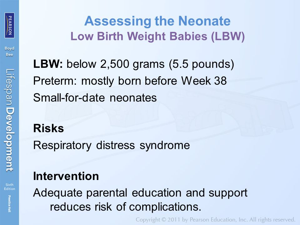 Assessing the Neonate Low Birth Weight Babies (LBW) LBW: below 2,500 grams (5.5 pounds) Preterm: mostly born before Week 38 Small-for-date neonates Ri