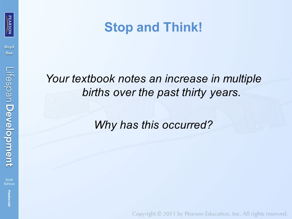Stop and Think! Your textbook notes an increase in multiple births over the past thirty years. Why has this occurred?