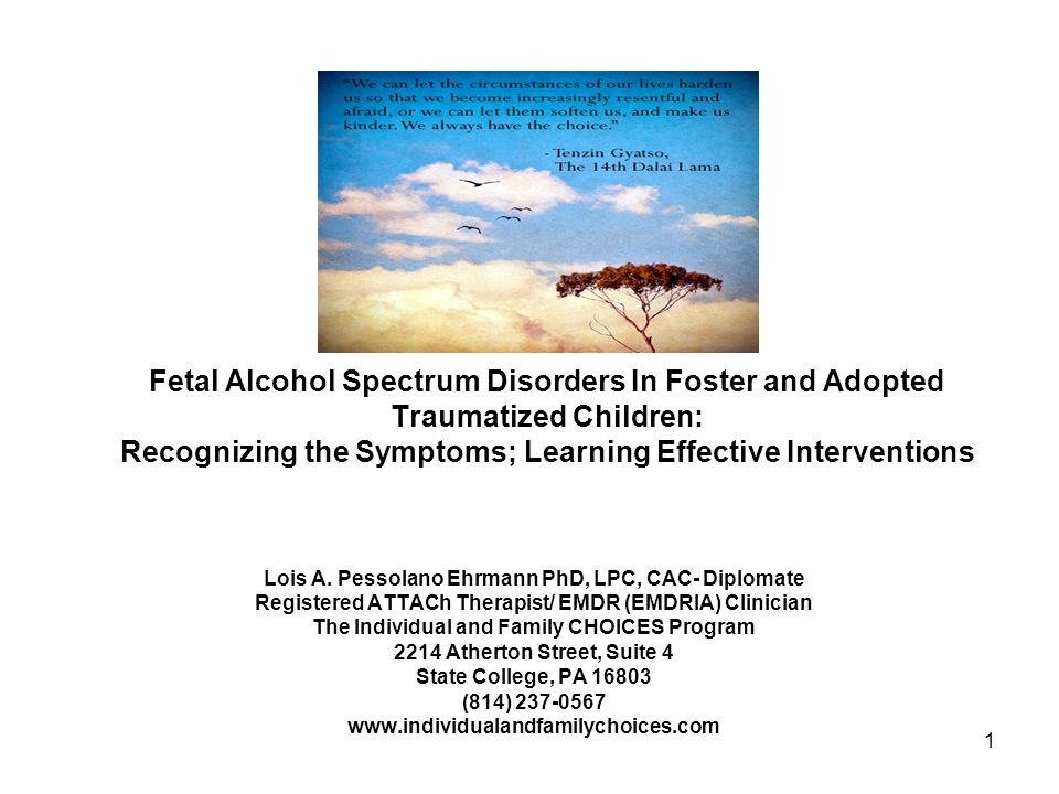 1 Fetal Alcohol Spectrum Disorders In Foster and Adopted Traumatized Children: Recognizing the Symptoms; Learning Effective Interventions Lois A.