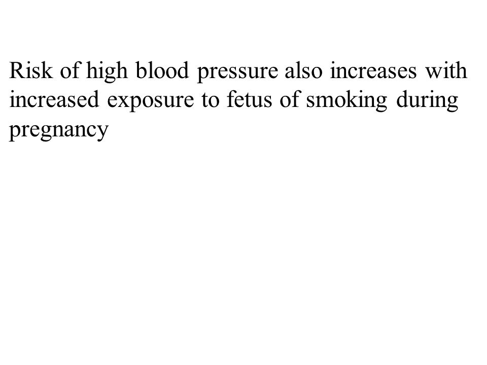Risk of high blood pressure also increases with increased exposure to fetus of smoking during pregnancy