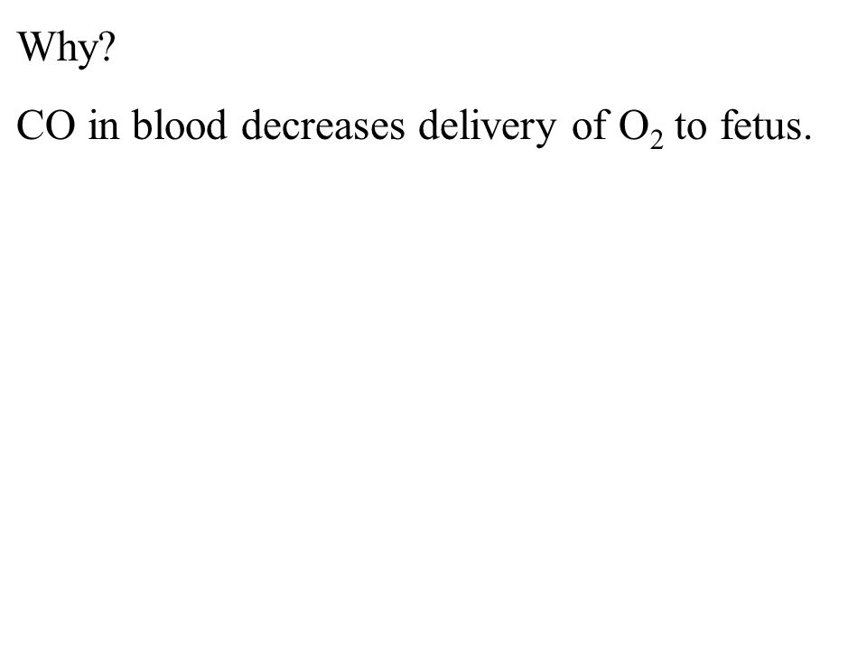 Why CO in blood decreases delivery of O 2 to fetus.
