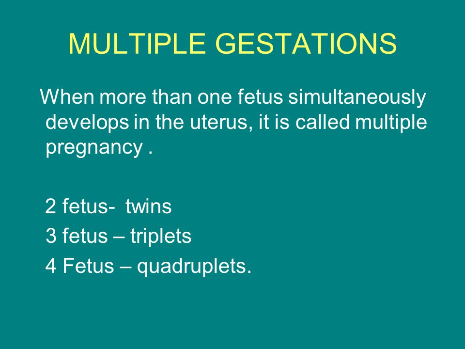 MULTIPLE GESTATIONS When more than one fetus simultaneously develops in the uterus, it is called multiple pregnancy. 2 fetus- twins 3 fetus – triplets