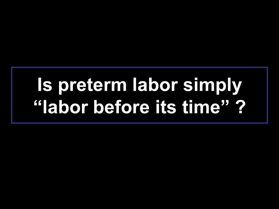 "Is preterm labor simply ""labor before its time"" ?"