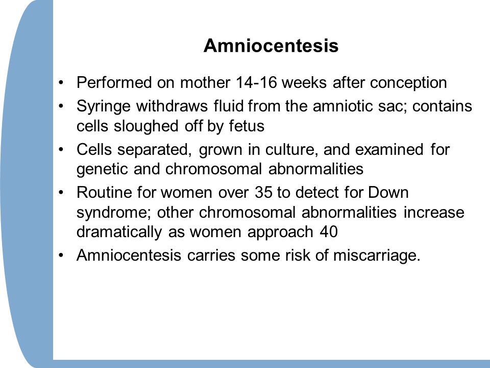 Amniocentesis Performed on mother 14-16 weeks after conception Syringe withdraws fluid from the amniotic sac; contains cells sloughed off by fetus Cel