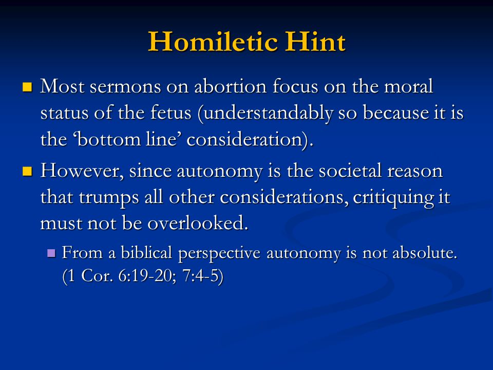 Homiletic Hint Most sermons on abortion focus on the moral status of the fetus (understandably so because it is the 'bottom line' consideration). Most