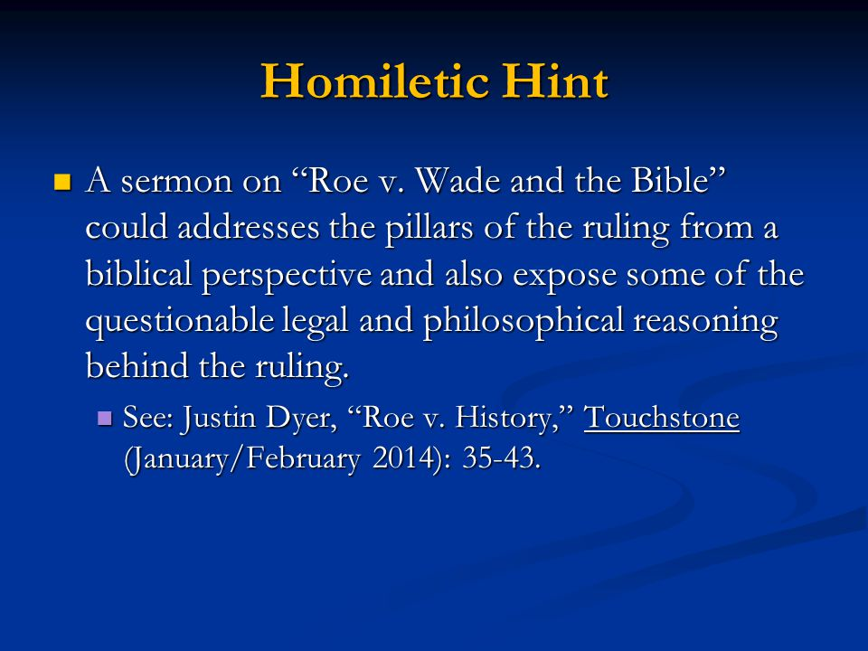 """Homiletic Hint A sermon on """"Roe v. Wade and the Bible"""" could addresses the pillars of the ruling from a biblical perspective and also expose some of t"""