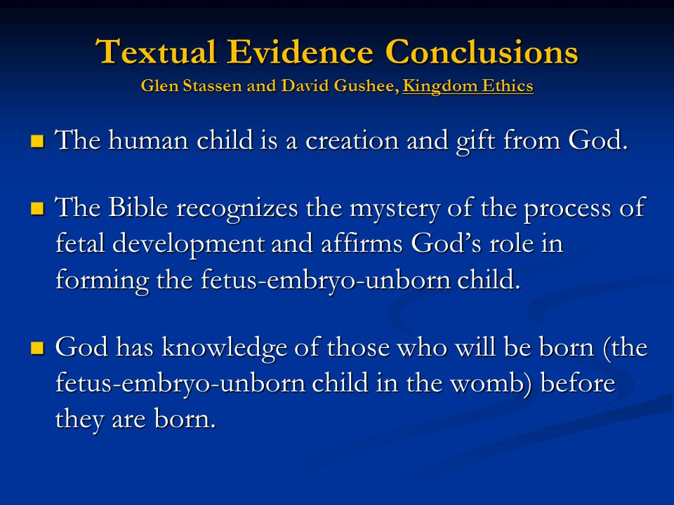 Textual Evidence Conclusions Glen Stassen and David Gushee, Kingdom Ethics The human child is a creation and gift from God. The human child is a creat