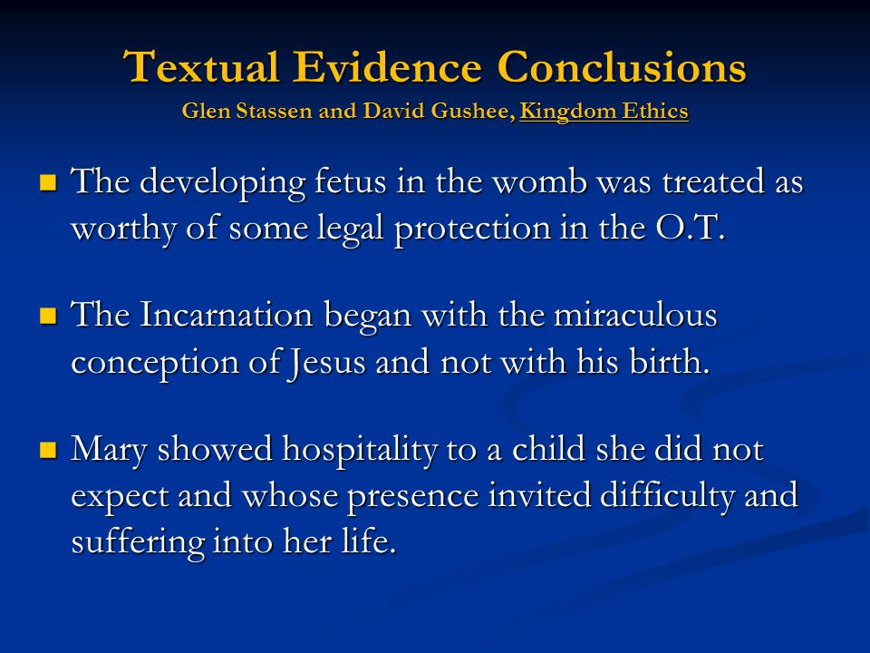 Textual Evidence Conclusions Glen Stassen and David Gushee, Kingdom Ethics The developing fetus in the womb was treated as worthy of some legal protec
