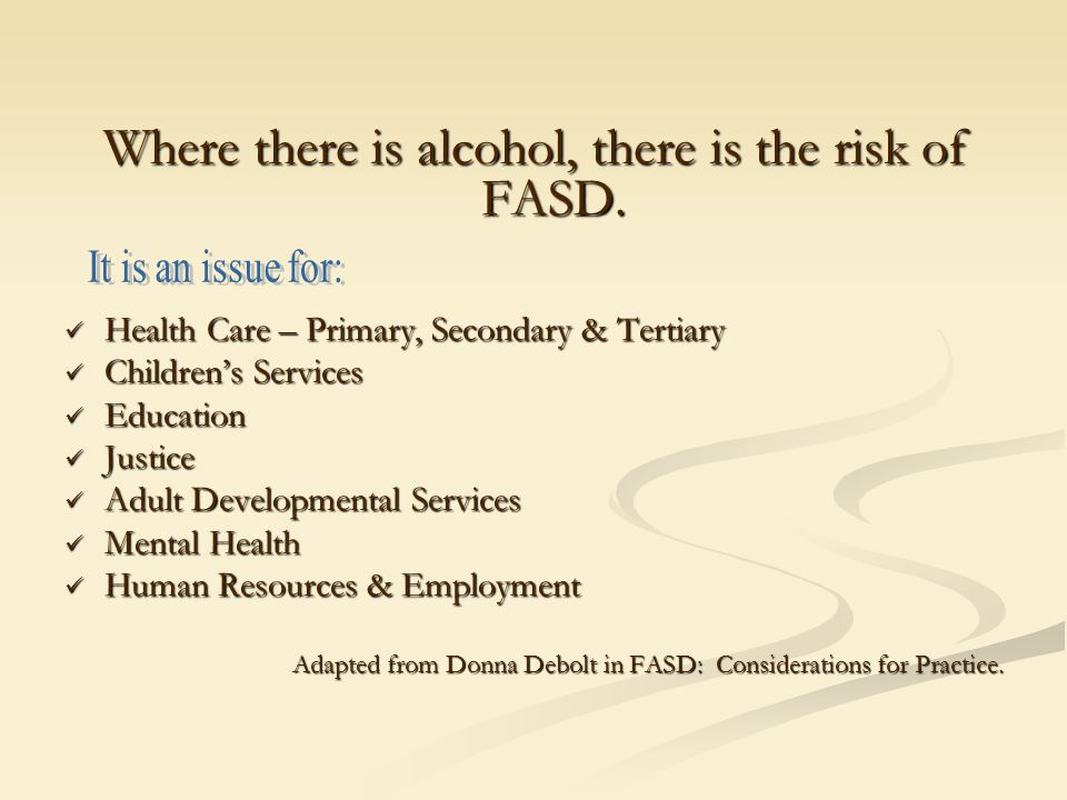 Where there is alcohol, there is the risk of FASD.