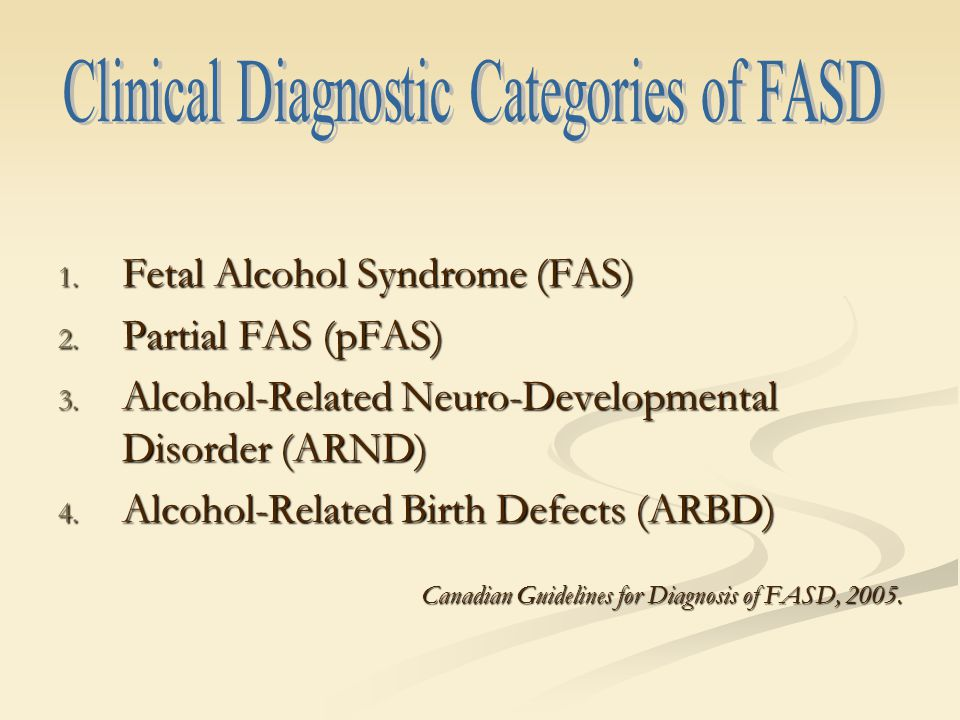 1. Fetal Alcohol Syndrome (FAS) 2. Partial FAS (pFAS) 3.
