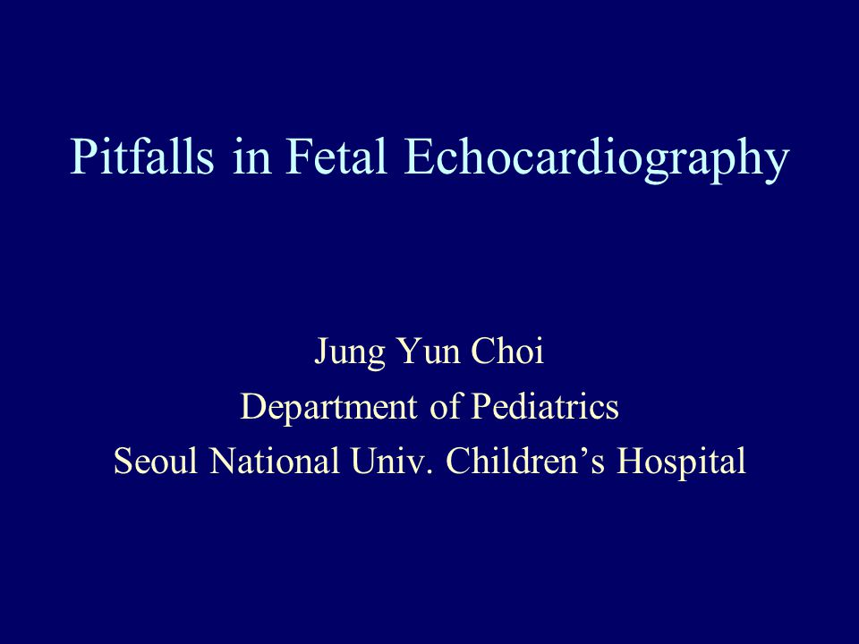 Pitfalls in Fetal Echocardiography Jung Yun Choi Department of Pediatrics Seoul National Univ. Children's Hospital