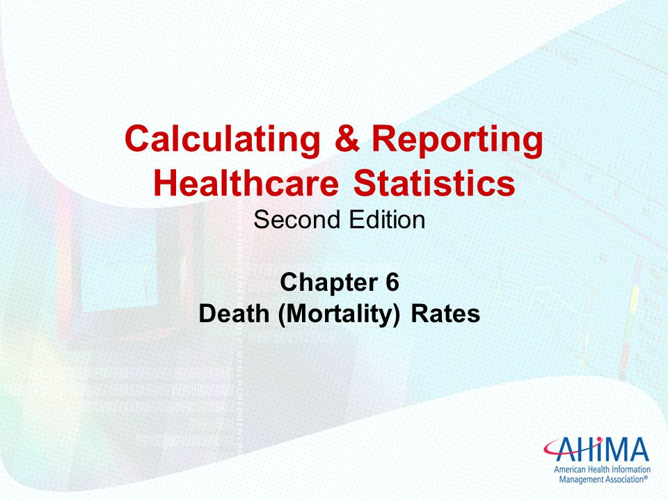Calculating & Reporting Healthcare Statistics Second Edition Chapter 6 Death (Mortality) Rates