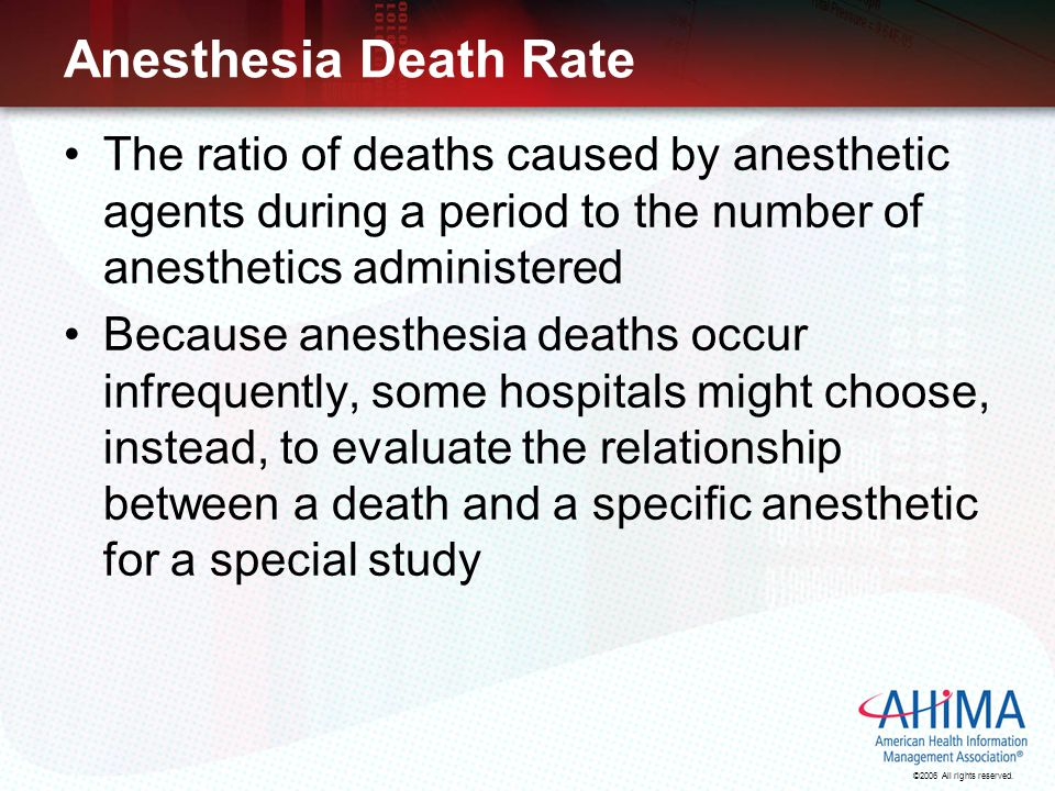 ©2006 All rights reserved. Anesthesia Death Rate The ratio of deaths caused by anesthetic agents during a period to the number of anesthetics administ