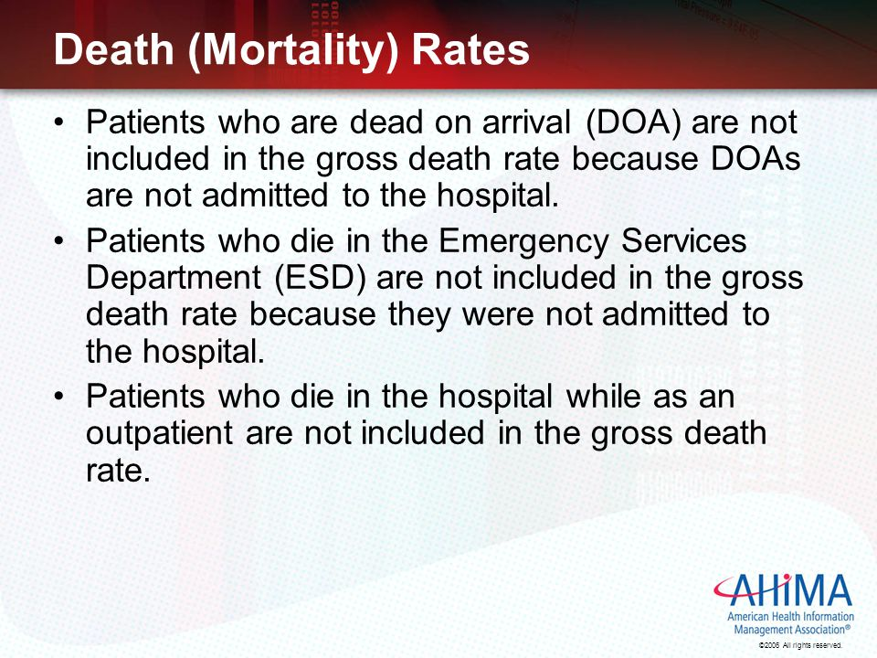 ©2006 All rights reserved. Death (Mortality) Rates Patients who are dead on arrival (DOA) are not included in the gross death rate because DOAs are no