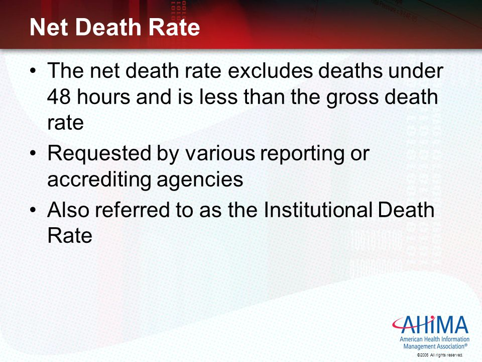 ©2006 All rights reserved. Net Death Rate The net death rate excludes deaths under 48 hours and is less than the gross death rate Requested by various