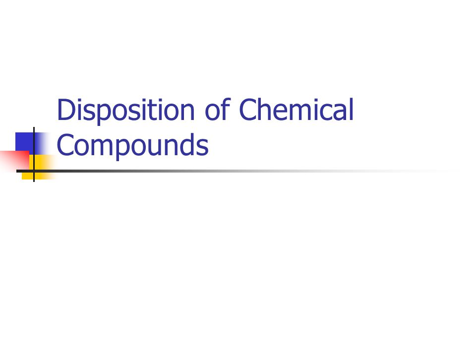 Disposition of Chemical Compounds