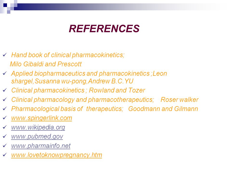 REFERENCES Hand book of clinical pharmacokinetics; Milo Gibaldi and Prescott Applied biopharmaceutics and pharmacokinetics ;Leon shargel,Susanna wu-po