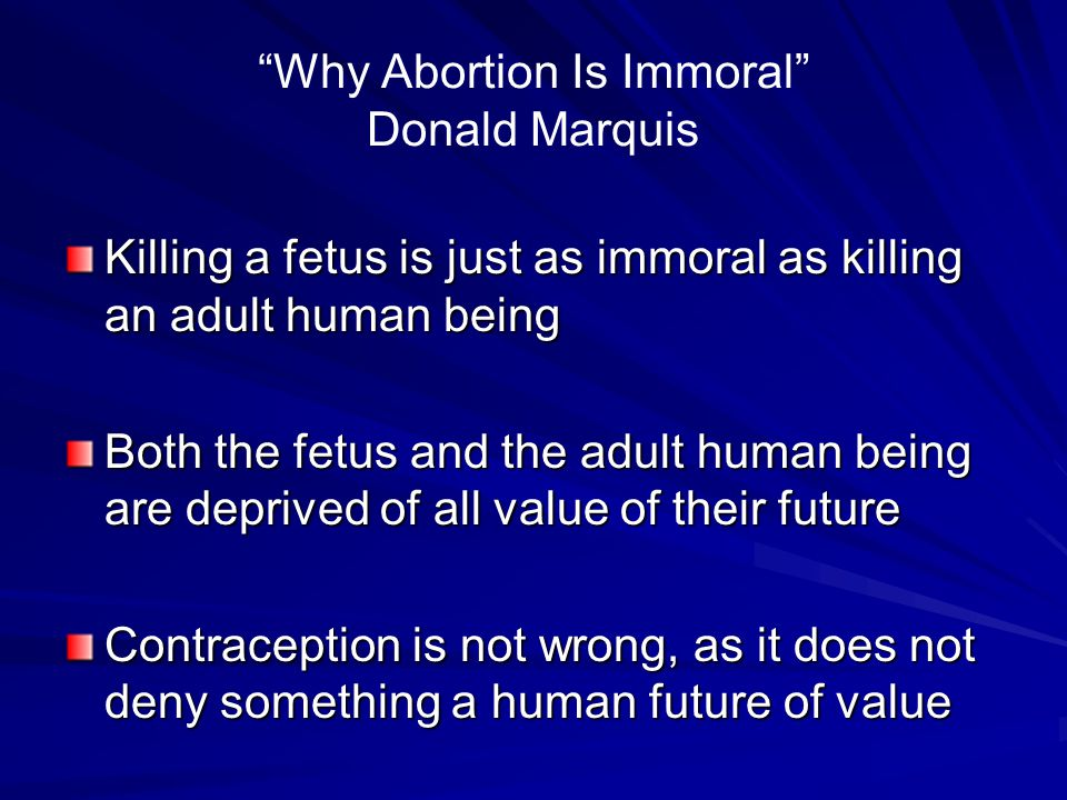 """""""Why Abortion Is Immoral"""" Donald Marquis Killing a fetus is just as immoral as killing an adult human being Both the fetus and the adult human being a"""