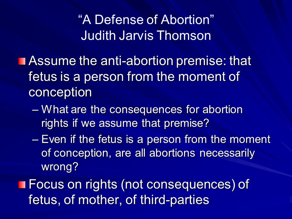 """""""A Defense of Abortion"""" Judith Jarvis Thomson Assume the anti-abortion premise: that fetus is a person from the moment of conception –What are the con"""